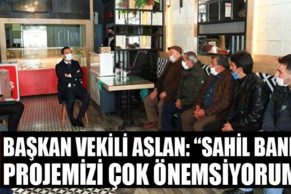 """Başkan Vekili Aslan: """"Sahil bandı projemizi çok önemsiyorum"""""""