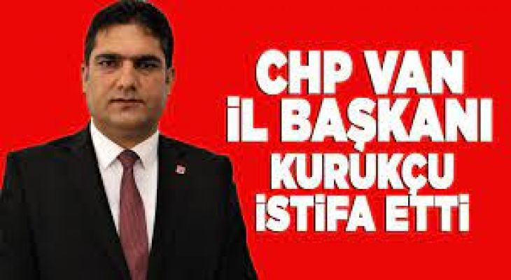 CHP Van İl Başkanı Mehmet Kurukçu istifa etti