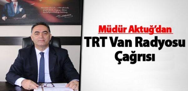 Müdür Aktuğ'dan TRT Van Radyosu çağrısı