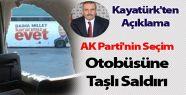 AK Parti'nin seçim otobüsüne Taşlı...