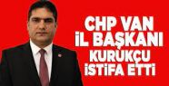 CHP Van İl Başkanı Mehmet Kurukçu istifa...