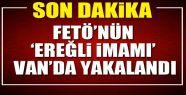 FETÖ'nün 'Ereğli imamı' Van'da...