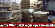 Van'da 70 bin paket kaçak sigara ele...
