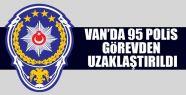 Van'da 95 polis görevden uzaklaştırıldı