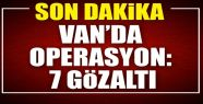 Van'da operasyon: 7 gözaltı