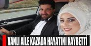Vanlı aile Sivas'taki kazada hayatını...