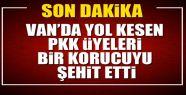 Yol Kesen PKK Bir Korucuyu Şehit Etti