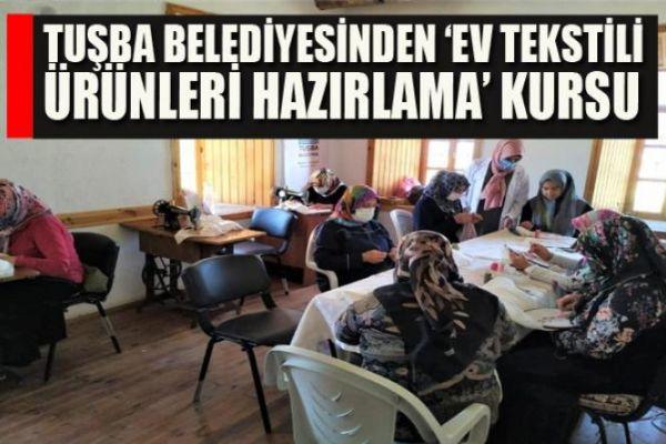 Tuşba Belediyesinden 'Ev Tekstili Ürünleri Hazırlama' kursu