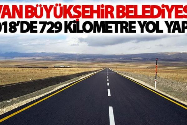 Van Büyükşehir Belediyesi 2018'de 729 kilometre yol yaptı